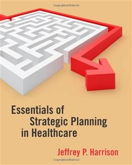 Essentials of Strategic Planning in Healthcare, by Harrison 9781567933482