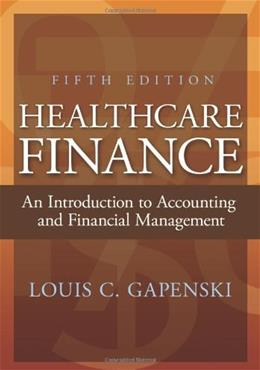 Healthcare Finance: An Introduction to Accounting and Financial Management, Fifth Edition 5 9781567934250
