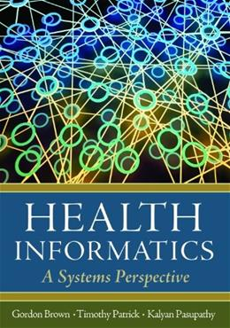Health Informatics: A Systems Perspective, by Brown 9781567934359