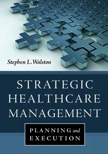 Strategic Healthcare Management: Planning and Execution, by Walston 9781567936001