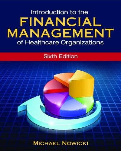 Introduction to the Financial Management of Healthcare Organizations, Sixth Edition (Gateway to Healthcare Management) 6 9781567936698