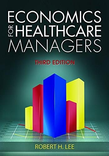 Economics for Healthcare Managers, Third Edition 3 9781567936766