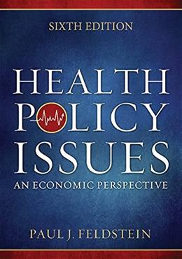 Health Policy Issues: An Economic Perspective, Sixth Edition 6 9781567936964