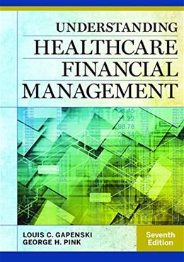 Understanding Healthcare Financial Management, by Gapenski, 7th Edition 9781567937060