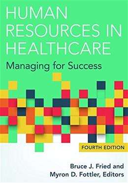 Human Resources in Healthcare: Managing for Success, Fourth Edition 4 9781567937084