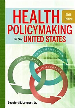 Health Policymaking in the United States, by Longest, 6th Edition 9781567937190
