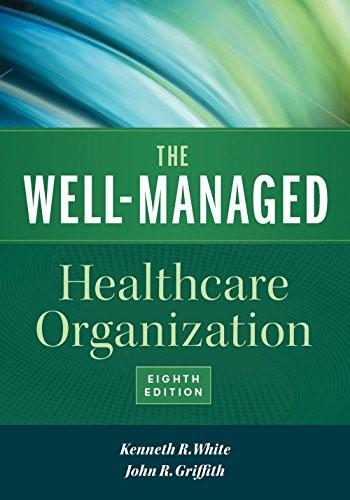 Well-Managed Healthcare Organization, by White, 8th Edition 9781567937213