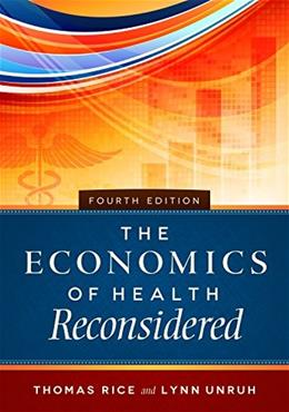 Economics of Health Reconsidered, by Rice, 4th Edition 9781567937237