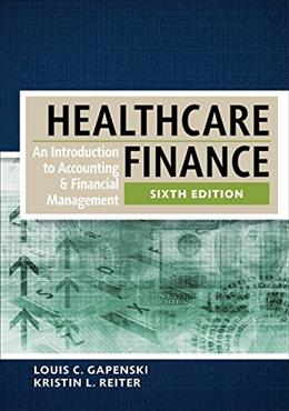 Healthcare Finance: An Introduction to Accounting and Financial Management, by Gapenski, 6th Edition 9781567937411