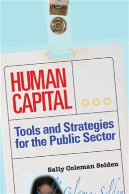 Human Capital: Tools and Strategies for the Public Sector, by Selden 9781568025506