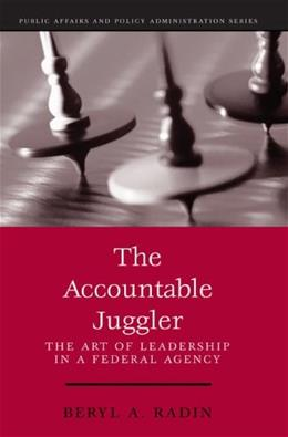 Accountable Juggler: The Art of Leadership in a Federal Agency, by Radin 9781568026435
