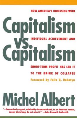 Capitalism vs. Capitalism: How Americas Obsession with Individual Achievement and Short-Term Profit has Led It to the Brink of Collapse 9781568580050