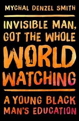 Invisible Man, Got the Whole World Watching: A Young Black Mans Education 9781568585284