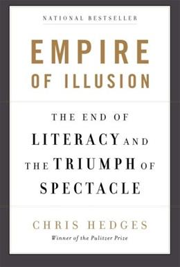 Empire of Illusion: The End of Literacy and the Triumph of Spectacle, by Hedges 9781568586137