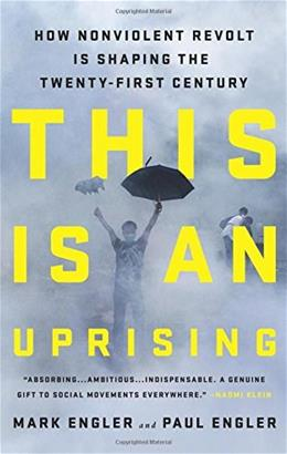 This Is an Uprising: How Nonviolent Revolt Is Shaping the Twenty-First Century, by Engler 9781568587332