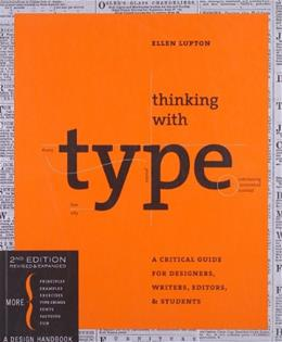 Thinking with Type: A Critical Guide for Designers, Writers, Editors, and Students, by Lupton, 2nd Edition 9781568989693