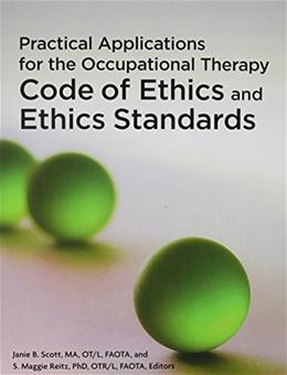 Practical Applications for the Occupational Therapy Code of Ethics and Ethics Standards, by Scott 9781569003091
