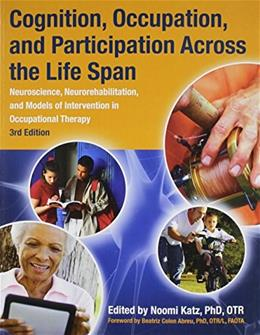 Cognition, Occupation, and Participation Across the Life Span: Neuroscience, Neurorehabilitation, and Models of Intervention in Occupational Therapy, by Katz, 3rd Edition 9781569003220