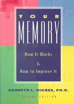 Your Memory: How It Works & How to Improve It 2nd 9781569248010