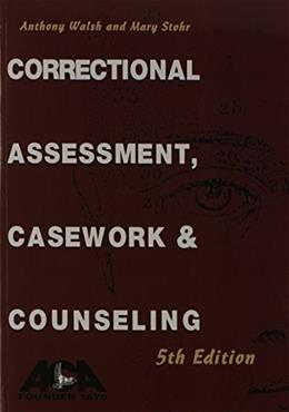 Correctional Assessment, Casework and Counseling, by Walsh, 5th Edition 9781569913079
