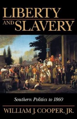 Liberty and Slavery: Southern Politics to 1860, by Cooper 9781570033872