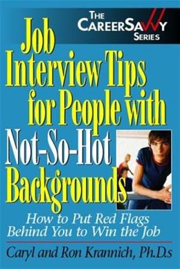 Job Interview Tips for People With Not-So-Hot Backgrounds: How to Put Red Flags Behind You!, by Krannich 9781570232138