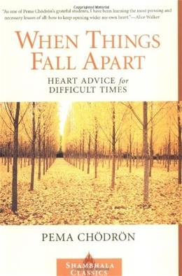 When Things Fall Apart: Heard Advice for Difficult Times, by Chodron 9781570623448