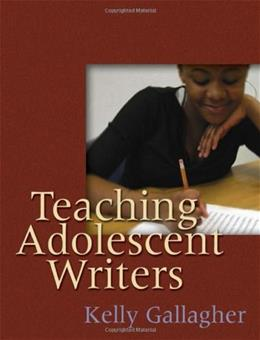 Teaching Adolescent Writers, by Gallagher 9781571104229