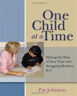 1 Child at a Time: Making the Most of Your Time with Struggling Readers, K-6, by Johnson 9781571104342