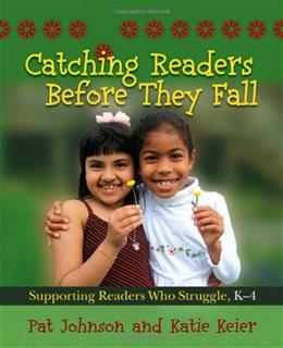 Catching Readers Before They Fall: Supporting Readers Who Struggle, K-4, by Johnson 9781571107817