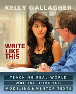 Write Like This: Teaching Real World Writing Through Modeling and Mentor Texts, by Gallagher 9781571108968