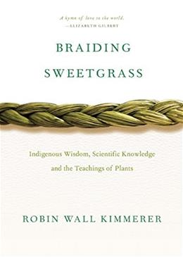 Braiding Sweetgrass: Indigenous Wisdom, Scientific Knowledge and the Teachings of Plants 9781571313560