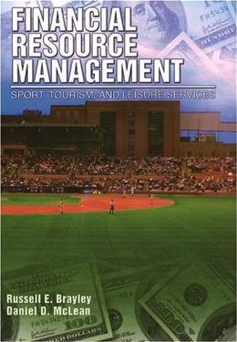 Financial Resource Management: Sport, Tourism, and Leisure Services, by Brayley, 2nd Edition 9781571675576