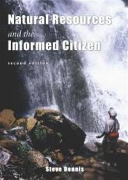 Natural Resources and the Informed Citizen, by Dennis, 2nd Edition 9781571676344