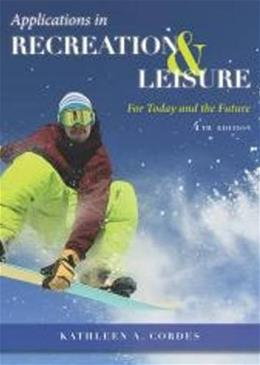 Applications in Recreation & Leisure: For Today and the Future, by Cordes, 4th Edition 9781571677006
