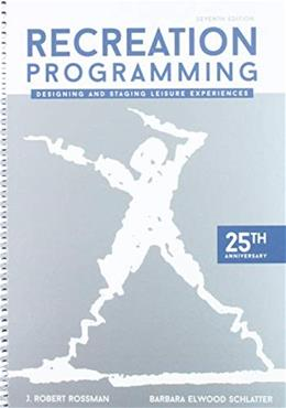 Recreation Programming: Designing and Staging Leisure Experiences, by Rossman, 7th Edition 9781571677402