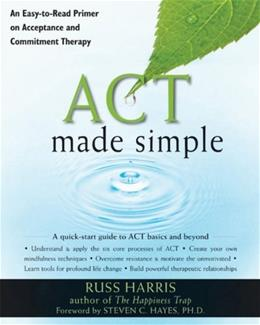 ACT Made Simple: An Easy-To-Read Primer on Acceptance and Commitment Therapy, by Harris 9781572247055