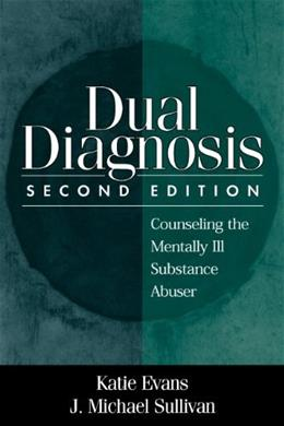 Dual Diagnosis: Counseling the Mentally Ill Substance Abuser, by Evans, 2nd Edition 9781572304468