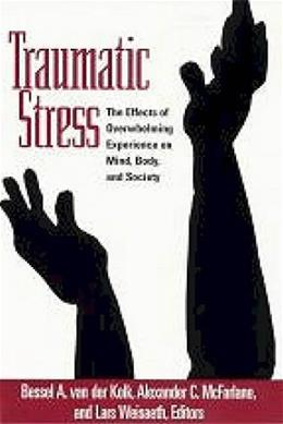 Traumatic Stress. The Effects of Overwhelming Experience on Mind, Body, and Society, by Van Der Kolk 9781572304574