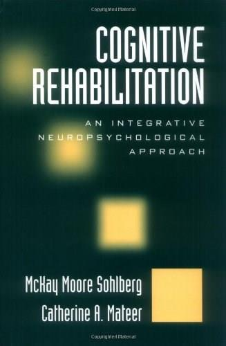 Cognitive Rehabilitation: An Integrative Neuropsychological Approach, by Sohlberg 9781572306134