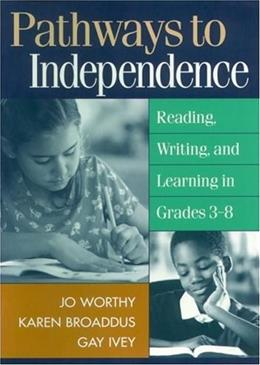 Pathways to Independence: Reading, Writing, and Learning in Grades 3-8, by Worthy 9781572306479