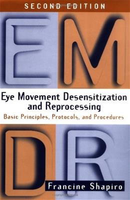 Eye Movement Desensitization and Reprocessing: Basic Principles, Protocols, and Procedures, by Shapiro, 2nd Edition 9781572306721
