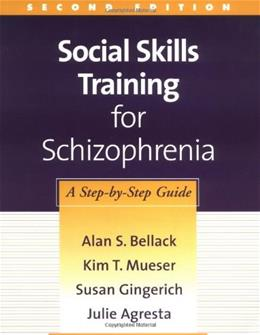 Social Skills Training for Schizophrenia, by Bellack, 2nd Edition 9781572308466