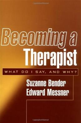 Becoming a Therapist: What Do I Say, and Why?, by Bender 9781572309432