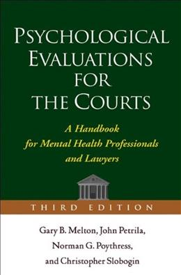 Psychological Evaluations for the Courts: A Handbook for Mental Health Professionals and Lawyers, by Melton, 3rd Edition 9781572309661