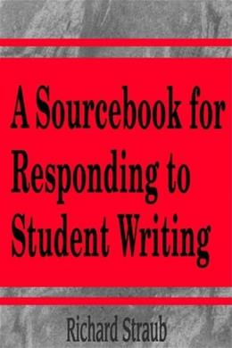Sourcebook for Responding to Student Writing, by Straub 9781572732360