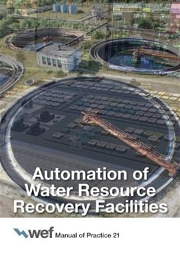 Automation of Water Resource Recovery Facilities, 4th Edition, Manual of Practice 21 9781572782754