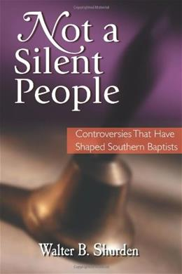 Not a Silent People: Controversies That Have Shaped Southern Baptists 9781573120210