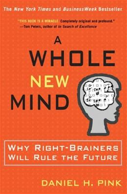 Whole New Mind: Why Right Brainers Will Rule the Future, by Pink 9781573223089