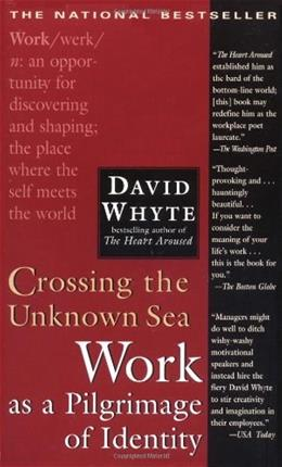 Crossing the Unknown Sea: Work as a Pilgrimage of Identity, by Whyte 9781573229142